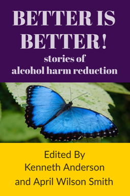 BETTER IS BETTER!: stories of alcohol harm reduction